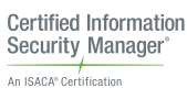 ISACA's Certified Information Security Manager (CISM) certification